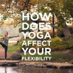 How Does Yoga Affect Your Flexibility